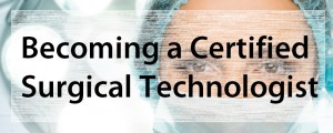 Becoming a Certified Surgical Technologist