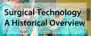 Surgical Technology – A Historical Overview