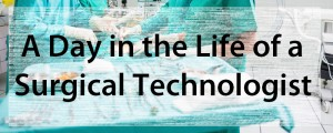 A Day in the Life of a Surgical Tech